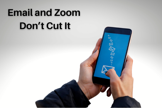 Email and Zoom Don't Cut It